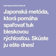 Japonská metóda, ktorá pomáha spaľovať tuk bleskovou rýchlosťou. Skúste ju ešte dnes! Atkins Diet, Detox, Health Fitness, Learning, Life, Tips, Teaching, Education, Studying