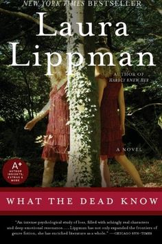 What the Dead Know: A Novel by Laura Lippman. Great suspense novel about two sisters who disappear.