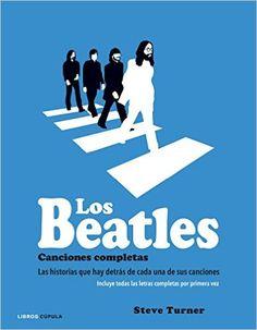 Los Beatles. Canciones Completas: Amazon.es: Steve Turner, Òrbita gràfica per publicacions S.L.: Libros