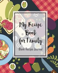 """Blank Recipe Journal: Everyday Blank Family Recipe Cookbook Collection, 8"""" x 10"""", 120: Cookbooks, Fo"""