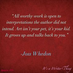 """I want to send this to every English teacher who ever told me that my interpretation of a poem or a book was wrong because the author """"couldn't have meant that."""" I love Joss Whedon."""