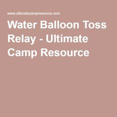Water Balloon Toss Relay - Ultimate Camp Resource