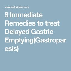 8 Immediate Remedies to treat Delayed Gastric Emptying(Gastroparesis)