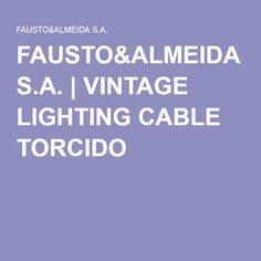 FAUSTO&ALMEIDA S.A. | VINTAGE LIGHTING CABLE TORCIDO
