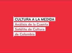 Cultura a la medida. Análisis de la Cuenta Satélite de Cultura de Colombia