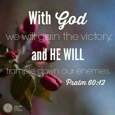 With God we will gain the victory, and he will trample down our enemies. Psalm 60:12.