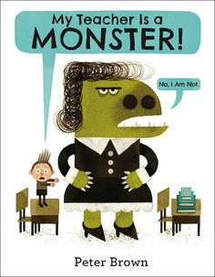 My Teacher is a Monster by Peter Brown:  Publisher's Weekly top book of 2014 for kids 6+