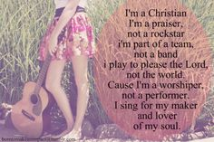 I play for my maker! (except I am in a band... that is also a worship team!)