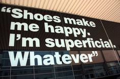 #shoes #quotes #happy #superficial