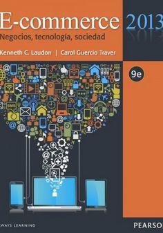 E-commerce 2013 (9ª ed.): Negocios, tecnología, sociedad escrito por Kenneth C. Laudon, Carol Guercio Traver.
