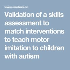 Validation of a skills assessment to match interventions to teach motor imitation to children with autism