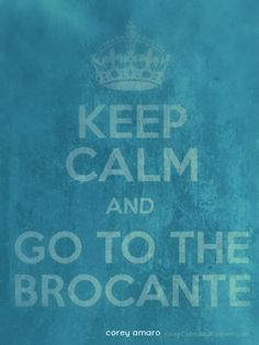 Keep calm and go to the brocante