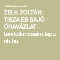 ZELK ZOLTÁN: TISZA ÉS SAJÓ - ÓRAVÁZLAT - tanitoikincseim.lapunk.hu