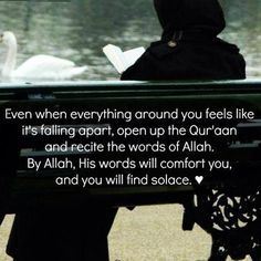 Qur'aan. But remember, when times are easy and good, also read the Holy Qur'aan and attach your heart to Ahal Al Bayt.