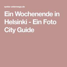 Ein Wochenende in Helsinki - Ein Foto City Guide