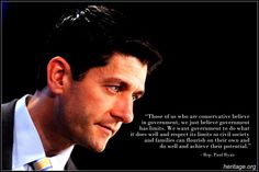"""""""Those of us who are conservative believe in government,we just believe government has limits. We want government to do what it does well and respect its limits so civil society and families can flourish on their own and do well and achieve their potential."""" -- Rep. Paul Ryan"""