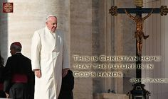 www.ffhl.org This is Christian hope: that the future is in God's hands. -PF