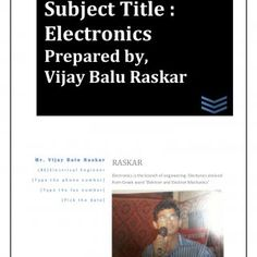 Subject Title : Electronics Prepared by, Vijay Balu Raskar Mr. Vijay Balu Raskar RASKAR (BE)Electrical Engineer Electronics is the branch of engineering. El. http://slidehot.com/resources/electonics-vbr-notes.57576/