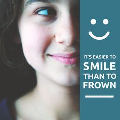 DOES IT ACTUALLY take more effort to frown than to smile? That hasn't been proven, but smiling sure makes your day easier!