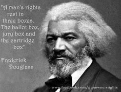 """""""A man's rights rest in three boxes. The ballot box, jury box and the cartridge box"""" –..."""