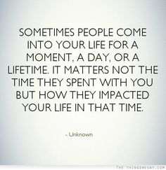 Awesome Sometimes people come into your life for a moment a day or a lifetime it matters not the time they s... Best Quotes Life Check more at http://bestquotes.name/pin/141542/