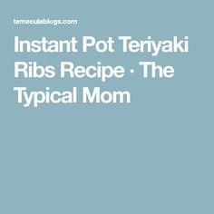 Instant Pot Teriyaki Ribs Recipe · The Typical Mom