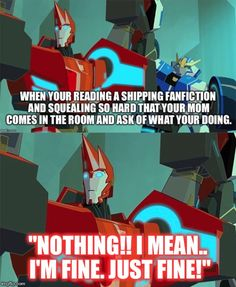 Transformers Fanfiction meme. Sideswipe's face though!<<< why I've learned to show zero emotion lol