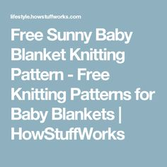 Free Sunny Baby Blanket Knitting Pattern - Free Knitting Patterns for Baby Blankets | HowStuffWorks