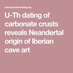 U-Th dating of carbonate crusts reveals Neandertal origin of Iberian cave art