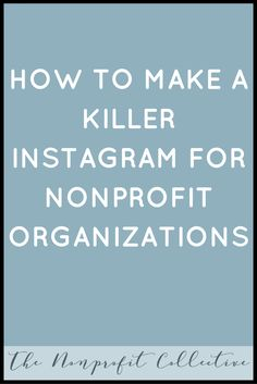 HOW TO MAKE A KILLER INSTAGRAM FOR NONPROFIT ORGANIZATIONS. INSTAGRAM. NONPROFIT ORGANIZATIONS