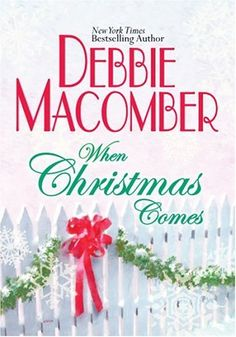 When Christmas Comes by Debbie Macomber - A cheesy, little Christmas book I enjoyed.