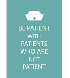 Nursing ethos   Patience is key.