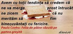 diane.ro: Paulo Coehlo: Felia de pâine căzută pe partea greş... Alba, Bread, Food, Meal, Essen, Hoods, Breads, Meals, Sandwich Loaf