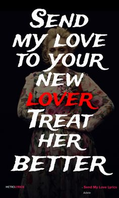 Adele - Send My Love (To Your New Lover) Lyrics and Quotes Send my love to your…