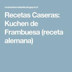 Recetas Caseras: Kuchen de Frambuesa (receta alemana)