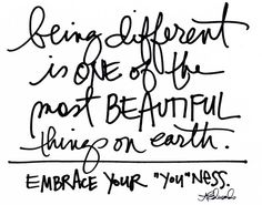 """Being different is one of the most beautiful things on earth.  Embrace your """"you""""ness. ~A. Edwards."""