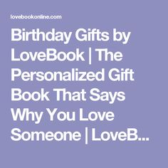 Birthday Gifts by LoveBook | The Personalized Gift Book That Says Why You Love Someone | LoveBook Online