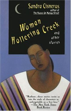 Woman Hollering Creek and Other Stories by Sandra Cisneros. This collection of lyrical stories is a journey into the vibrant life lived on both sides of the U.S.-Mexican border in all its variety. Here we learn about the dreams of young women and about their families – aunts, uncles, cousins and grandparents. The author uses her power as a poet to create a mosaic of love, hopes, dreams – and wisdom too – all lived by vivid characters who must sometimes choose between two countries and worlds...