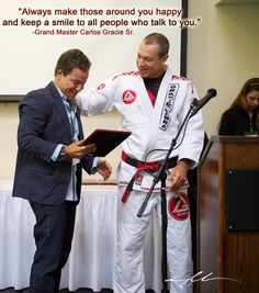 """Always make those around you happy and keep a smile to all people who talk to you."" -Grand Master Carlos Gracie Sr."