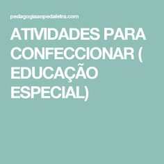 ATIVIDADES PARA CONFECCIONAR ( EDUCAÇÃO ESPECIAL)