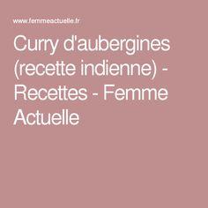 Curry d'aubergines (recette indienne) - Recettes - Femme Actuelle