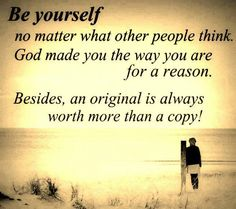 Be original! I am Not you, You are Not me.
