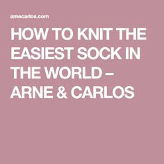 HOW TO KNIT THE EASIEST SOCK IN THE WORLD – ARNE & CARLOS Beginner Knitting Patterns, Knitting For Beginners, Loom Knitting, Knitting Stitches, Knitting Socks, Baby Knitting, Knit Patterns, Free Knitting, Knitting Blankets