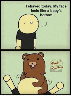 My face feels like a baby's bottom. | Pedobear