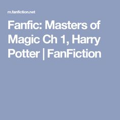 Fanfic: Masters of Magic Ch 1, Harry Potter | FanFiction