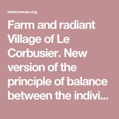 Farm and radiant Village of Le Corbusier.  New version of the principle of balance between the individual and the collective