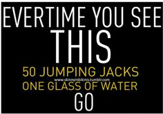Print this and others and place around your house for spontaneous fitness :)