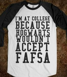I'm At College Because Hogwarts Wouldn't Accept my FAFSA