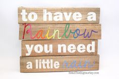 """Reclaimed Wooden Pallet Sign """"To Have a Rainbow You Need a Little Rain"""" by Read The Signs on Etsy"""