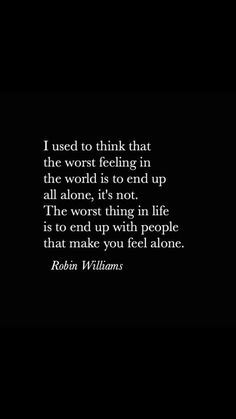 Quote life sad quotes friends true alone black wallpaper bad loneliness miserable robin williams the world sotrue Best Friend Quotes Deep, Bad Friend Quotes, Sad Girl Quotes, Bad Mood Quotes, Bad Friends, True Friends, Miserable Quotes, Hurt Quotes, Being Lonely Quotes